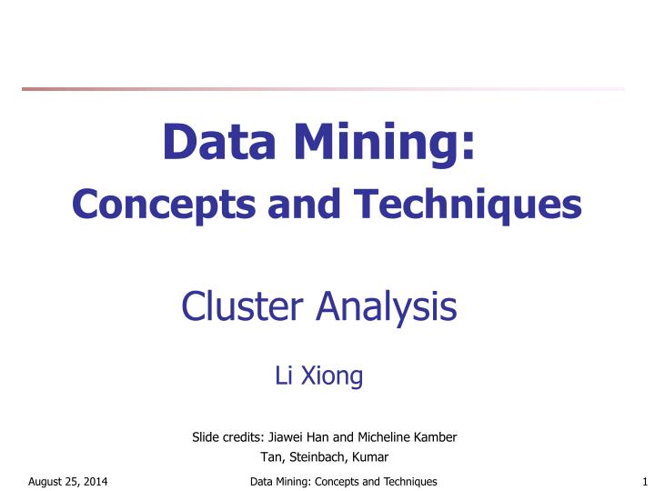 data mining concepts and techniques cluster analysis li xiong n.