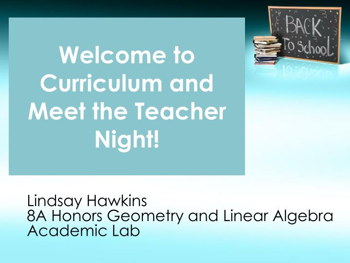 PPT - Welcome to Curriculum and Meet the Teacher Night