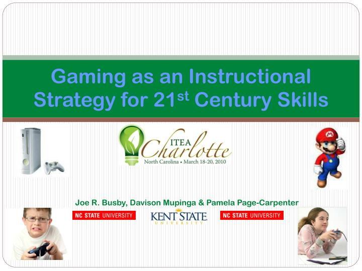 Gaming as an instructional strategy for 21 st century skills