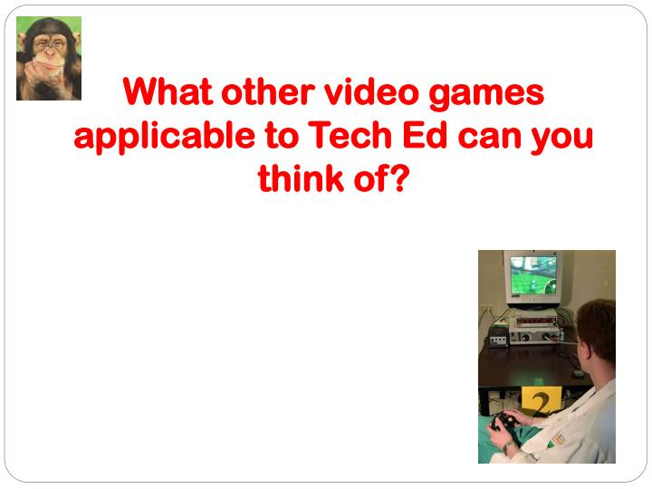 What other video games applicable to Tech Ed can you think of?