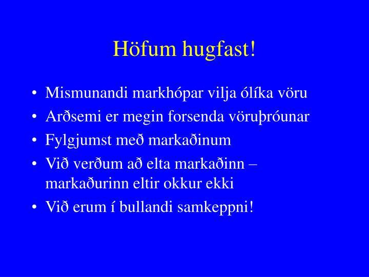 Höfum hugfast!