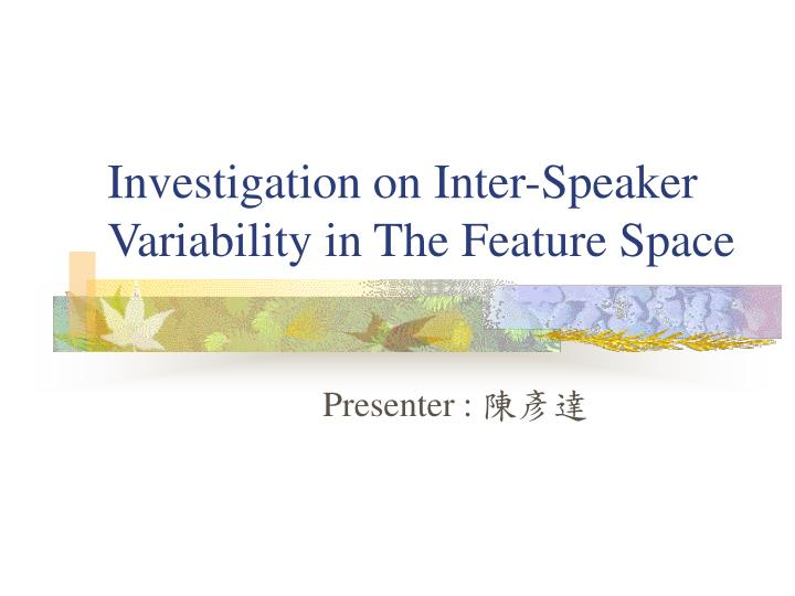 Investigation on inter speaker variability in the feature space