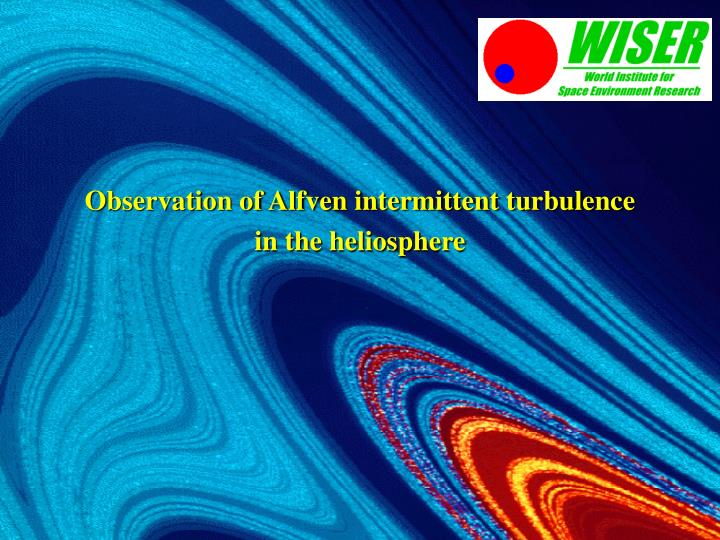 Observation of alfven intermittent turbulence in the heliosphere
