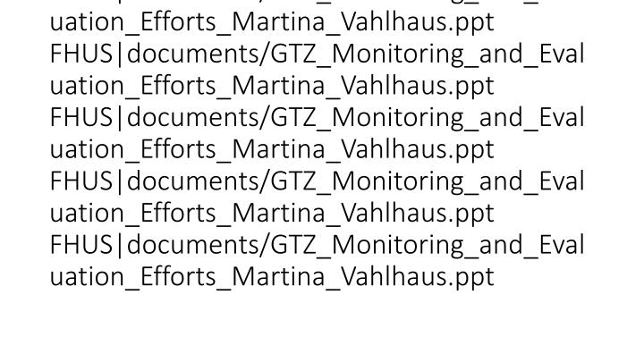 vti_cachedsvcrellinks:VX|FHUS|documents/GTZ_Monitoring_and_Evaluation_Efforts_Martina_Vahlhaus.ppt FHUS|documents/GTZ_Monitoring_and_Evaluation_Efforts_Martina_Vahlhaus.ppt FHUS|documents/GTZ_Monitoring_and_Evaluation_Efforts_Martina_Vahlhaus.ppt FHUS|documents/GTZ_Monitoring_and_Evaluation_Efforts_Martina_Vahlhaus.ppt FHUS|documents/GTZ_Monitoring_and_Evaluation_Efforts_Martina_Vahlhaus.ppt FHUS|documents/GTZ_Monitoring_and_Evaluation_Efforts_Martina_Vahlhaus.ppt FHUS|documents/GTZ_Monitoring_and_Evaluation_Efforts_Martina_Vahlhaus.ppt