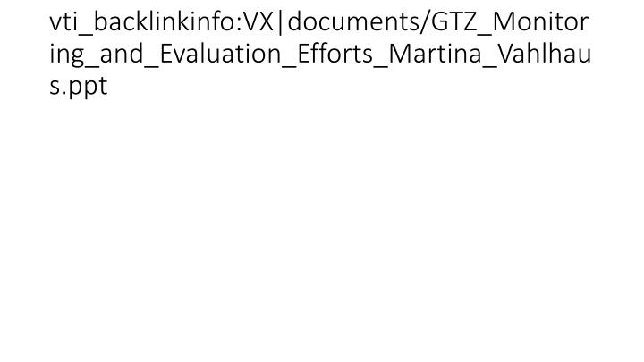 vti_backlinkinfo:VX|documents/GTZ_Monitoring_and_Evaluation_Efforts_Martina_Vahlhaus.ppt