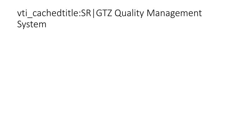 vti_cachedtitle:SR|GTZ Quality Management System