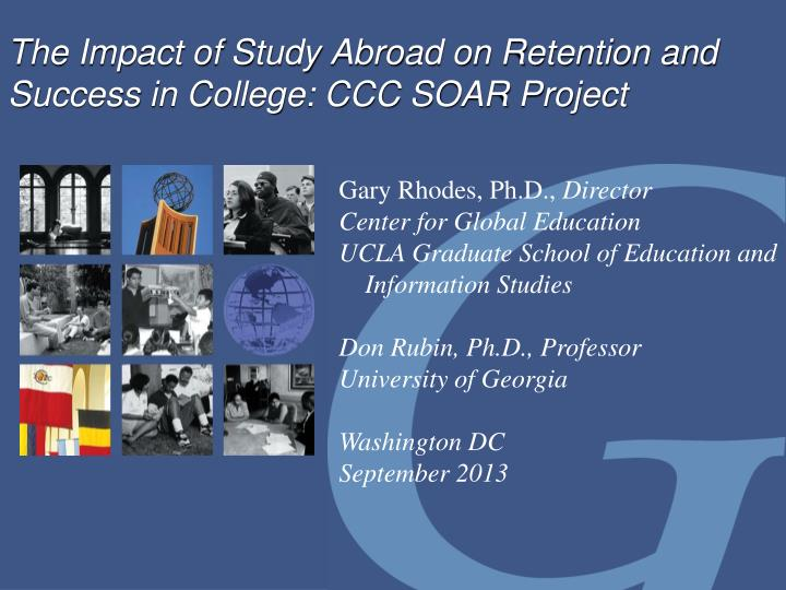 the impact of study abroad on retention and success in college ccc soar project n.