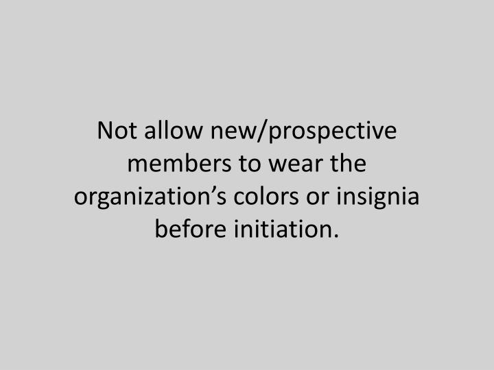 Not allow new/prospective members to wear the organization