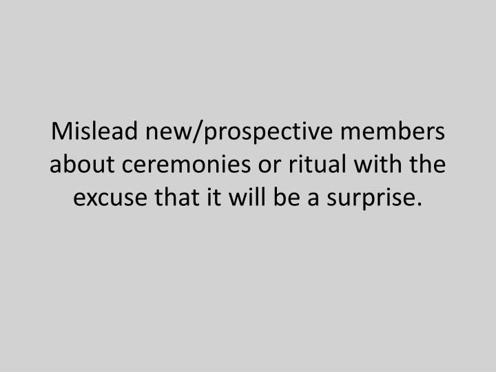 Mislead new/prospective members about ceremonies or ritual with the excuse that it will be a surprise.