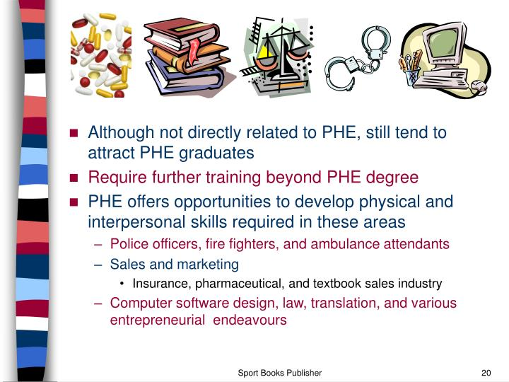 Although not directly related to PHE, still tend to attract PHE graduates