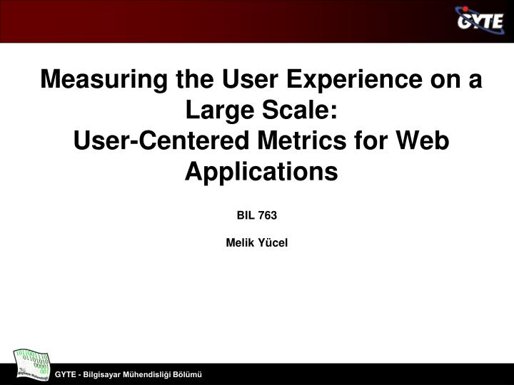 measuring the user experience on a large scale user centered metrics for web applications n.
