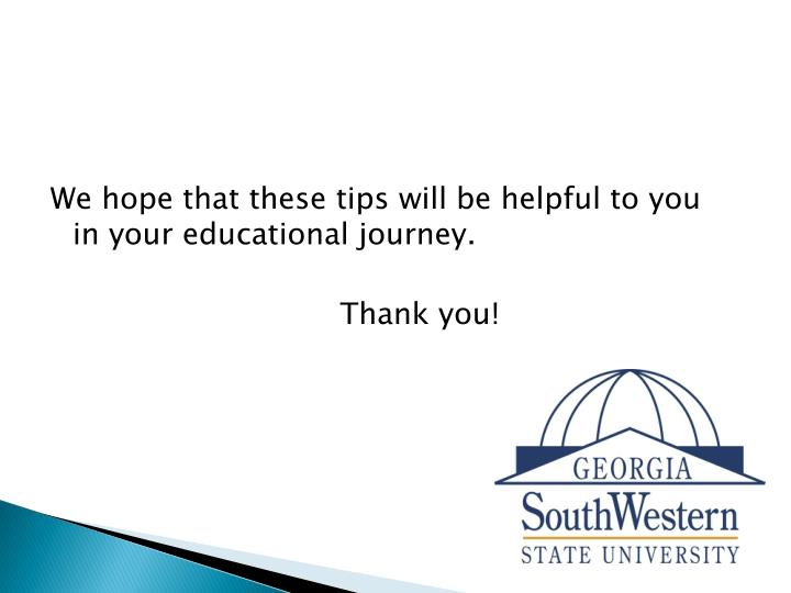We hope that these tips will be helpful to you in your educational journey.