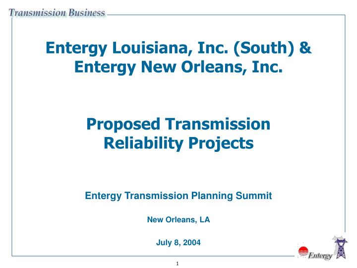 entergy louisiana inc south entergy new orleans inc proposed transmission reliability projects n.