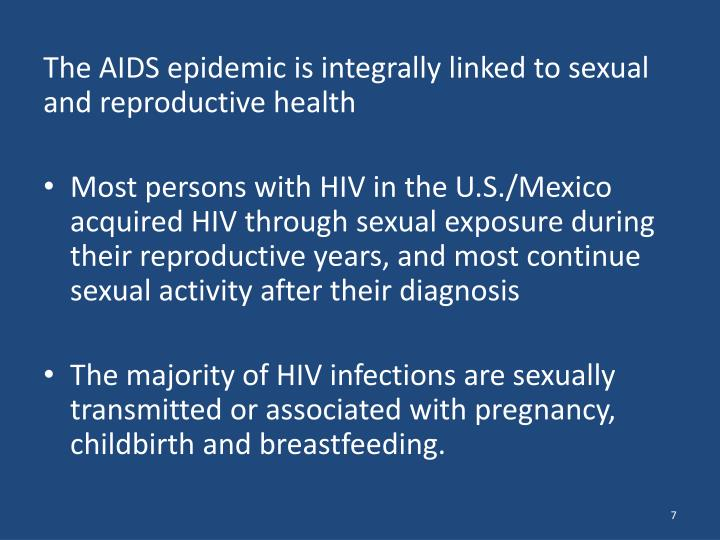 The AIDS epidemic is integrally linked to sexual and reproductive