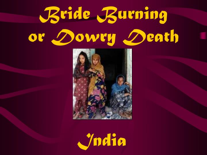 dowry death Dowry deaths: response to weather variability in indiai sheetal sekhri department of economics, university of virginia, united states adam storeygard.