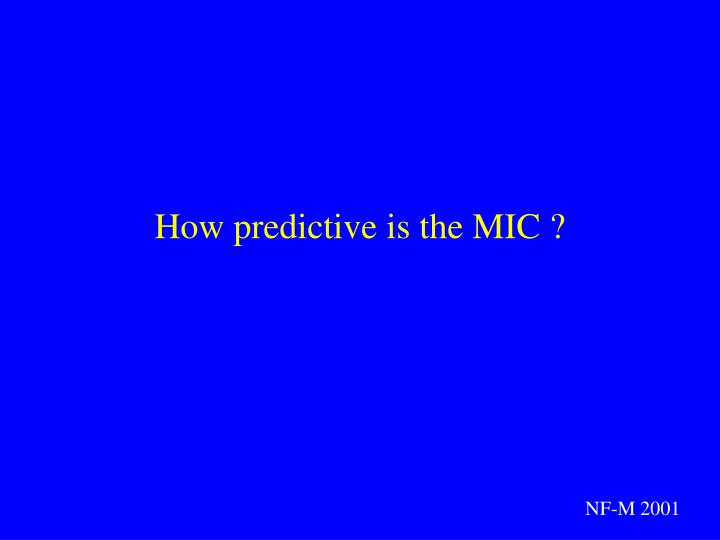 How predictive is the MIC ?