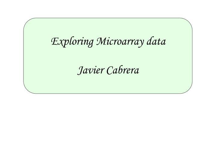 Exploring Microarray data