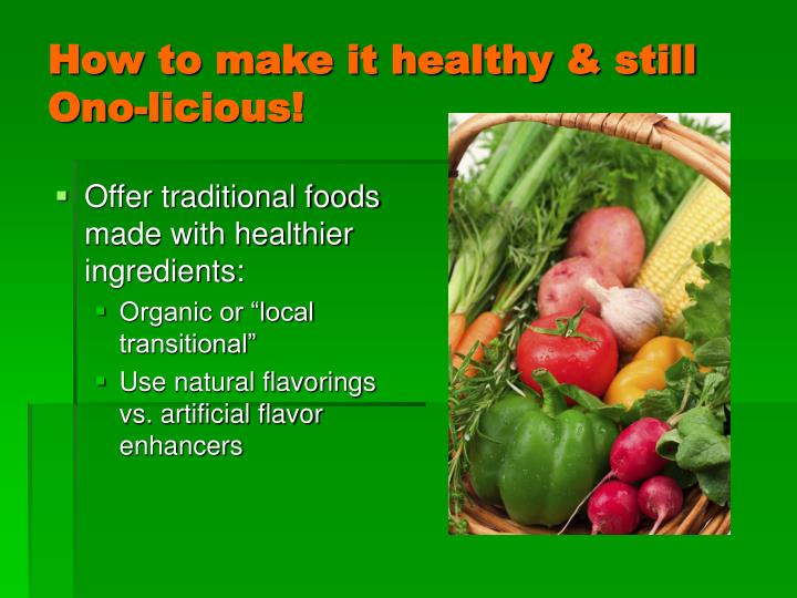 How to make it healthy still ono licious