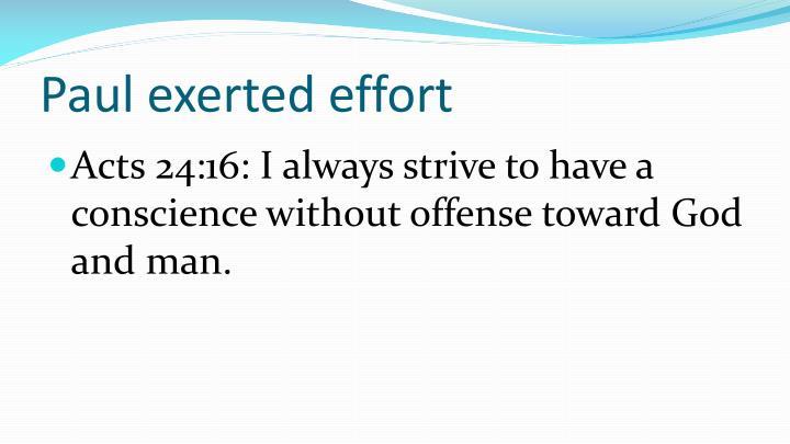 Paul exerted effort