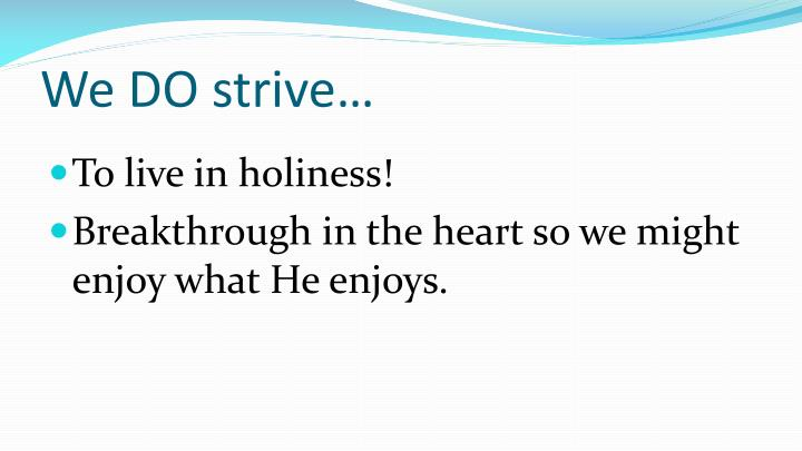 We DO strive…