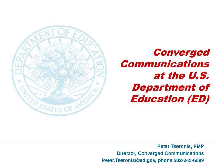 peter tseronis pmp director converged communications peter tseronis@ed gov phone 202 245 6699 n.