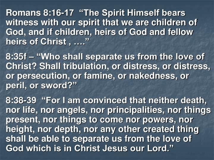 """Romans 8:16-17  """"The Spirit Himself bears witness with our spirit that we are children of God, and if children, heirs of God and fellow heirs of Christ , …."""""""