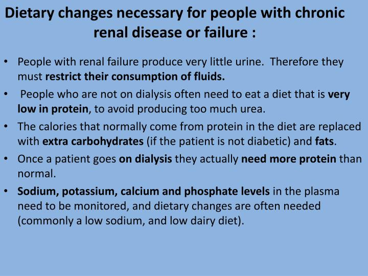 Dietary changes necessary for people with chronic renal disease or failure :