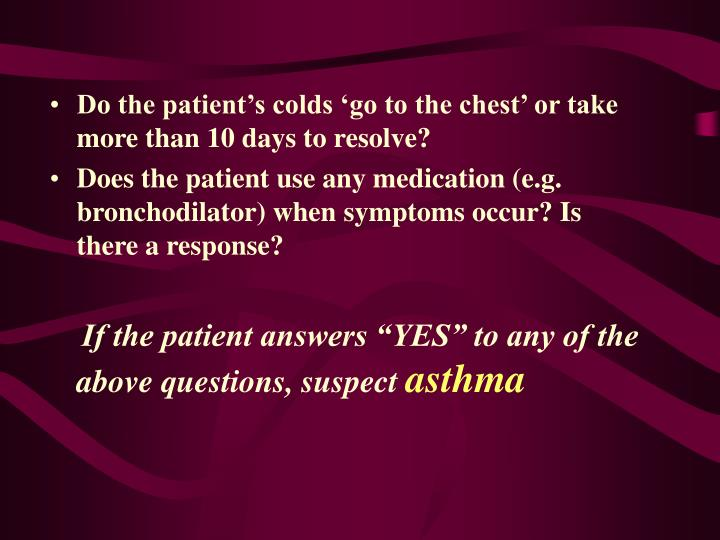 Do the patient's colds 'go to the chest' or take more than 10 days to resolve?