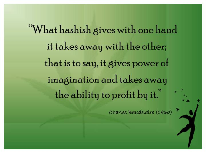 """""""What hashish gives with one hand"""