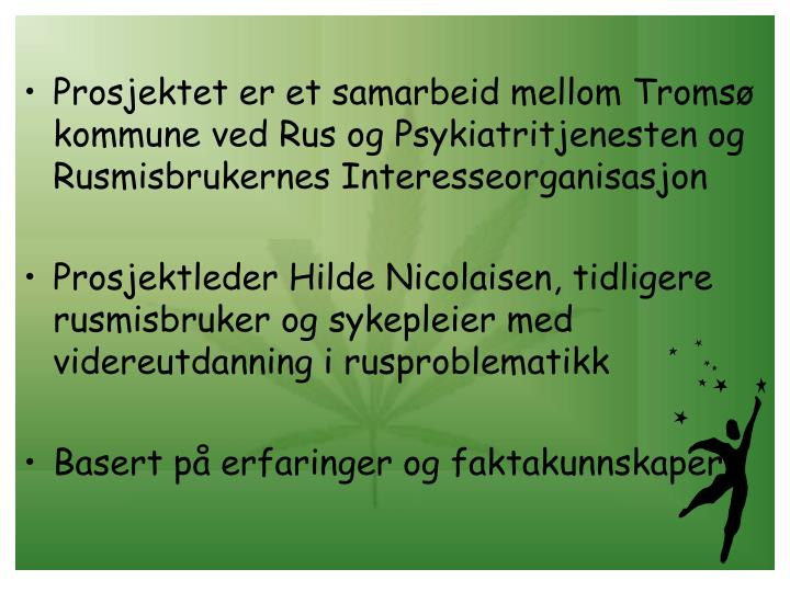 Prosjektet er et samarbeid mellom Tromsø kommune ved Rus og Psykiatritjenesten og Rusmisbrukernes I...