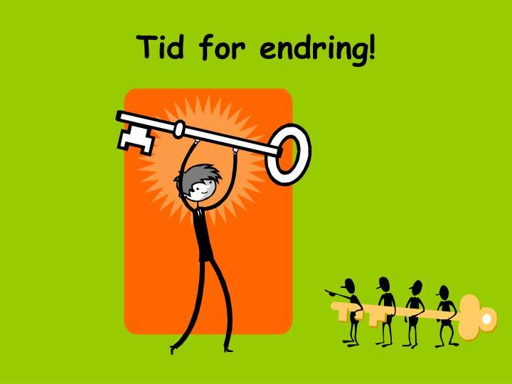 Tid for endring!