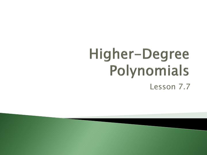 Higher degree polynomials