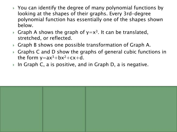 You can identify the degree of many polynomial functions by looking at the shapes of their graphs. Every 3rd-degree polynomial function has essentially one of the shapes shown below.