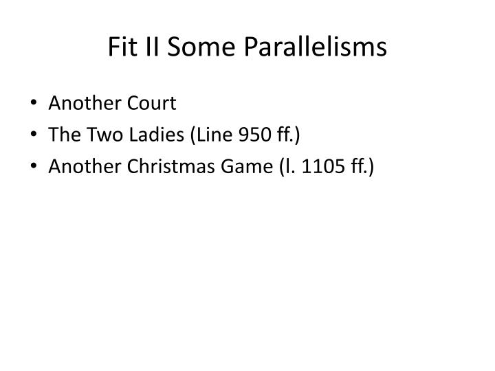 Fit II Some Parallelisms