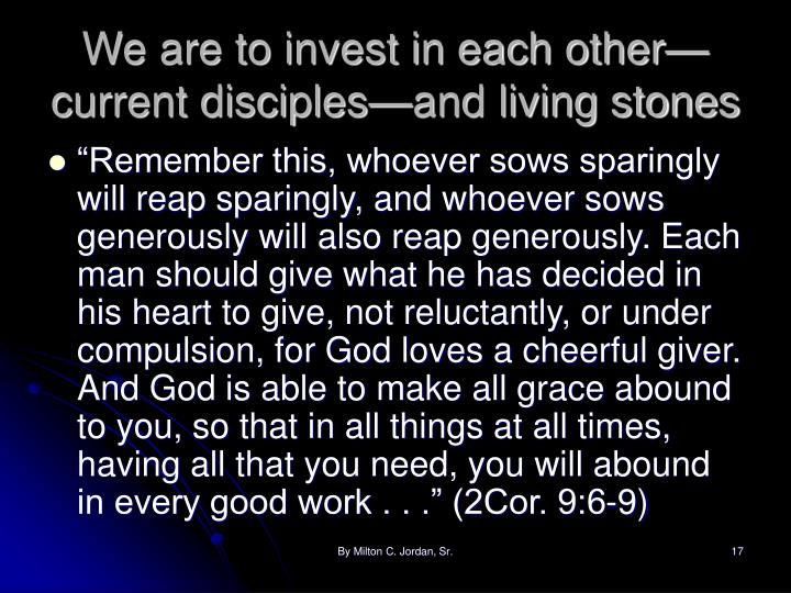 We are to invest in each other—current disciples—and living stones