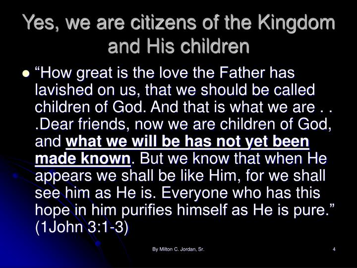 Yes, we are citizens of the Kingdom and His children
