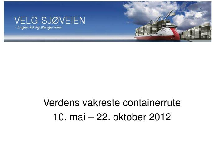 verdens vakreste containerrute 10 mai 22 oktober 2012