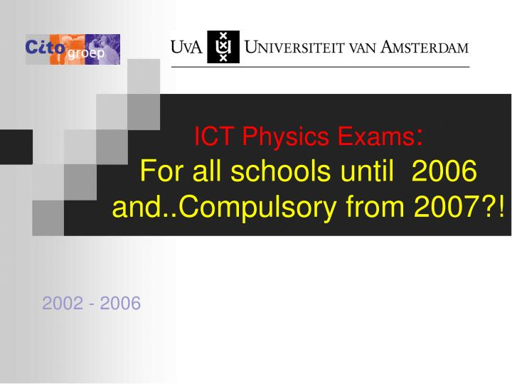 Ict physics exams for all schools until 2006 and compulsory from 2007
