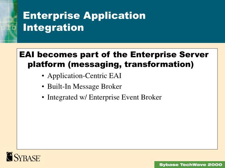 EAI becomes part of the Enterprise Server platform (messaging, transformation)