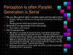 perception is often parallel generation is serial