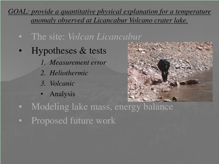 GOAL: provide a quantitative physical explanation for a temperature anomaly observed at Licancabur Volcano crater lake.