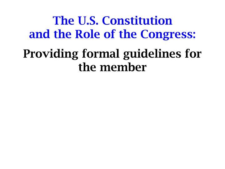 The u s constitution and the role of the congress providing formal guidelines for the member
