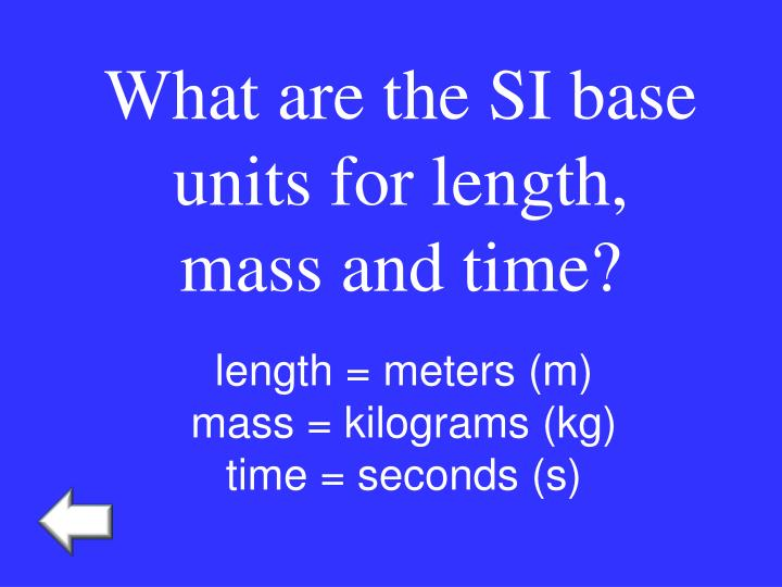 What are the SI base units for length, mass and time?