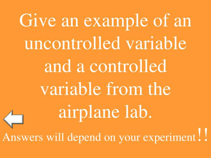 Give an example of an uncontrolled variable and a controlled variable from the airplane lab.