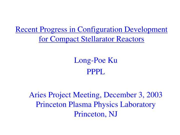 recent progress in configuration development for compact stellarator reactors n.