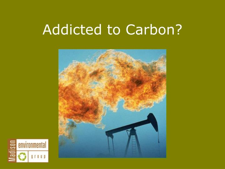 Addicted to carbon