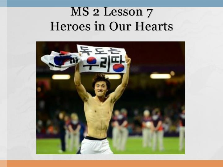 ms 2 lesson 7 heroes in our hearts n.