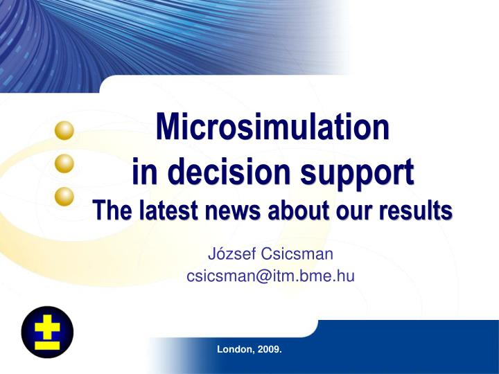 microsimulation in decision support the latest news about our results
