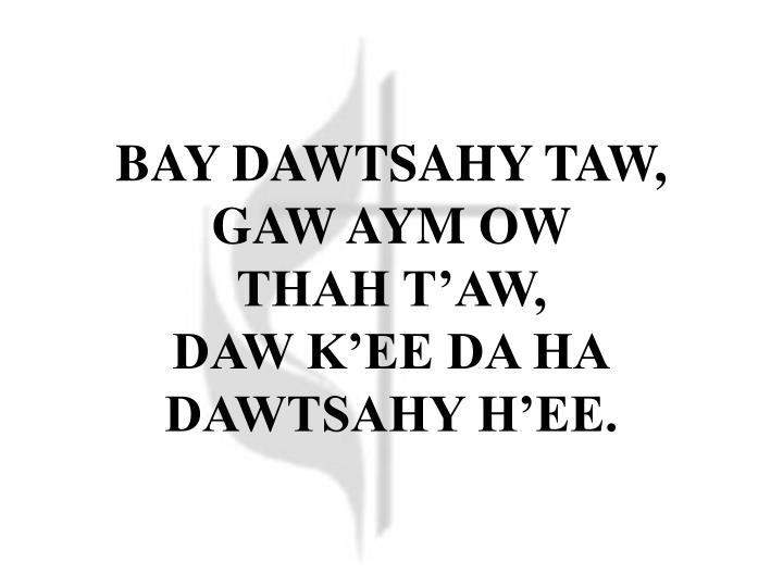 BAY DAWTSAHY TAW,