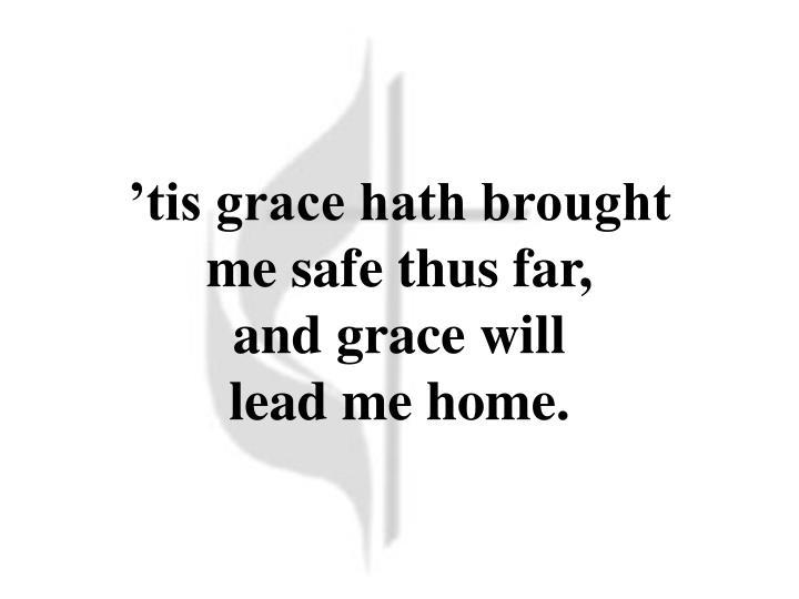 'tis grace hath brought